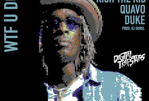 Young Thug – WTF U Doin Ft. Quavo, Duke & Rich The Kid