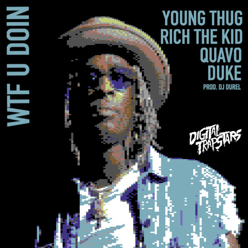 WTF-U-Doin Young Thug - WTF U Doin Ft. Quavo, Duke & Rich The Kid