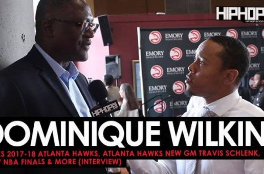 Dominique Wilkins Talks 2017-18 Atlanta Hawks, Atlanta Hawks New GM Travis Schlenk, 2017 NBA Finals & More (Video)