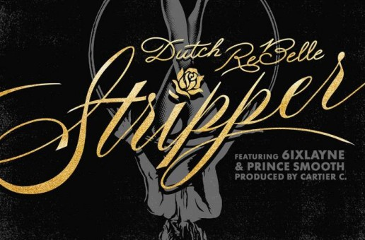 Dutch Rebelle – Stripper Ft. 6ixlayne & Prince Smooth