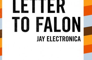Jay Electronica – Letter to Falon