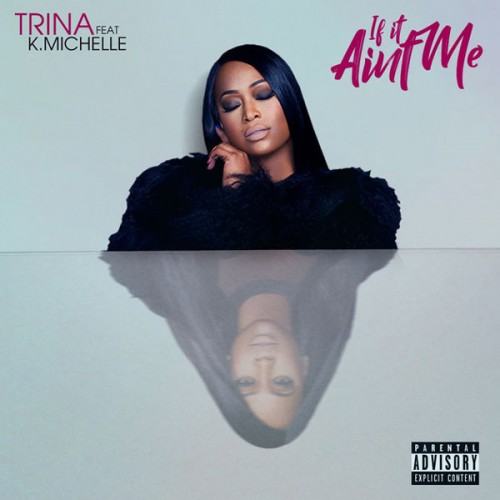 trina-500x500 Trina - If It Ain't Me Ft. K. Michelle