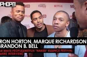 "DeRon Horton, Marque Richardson II & Brandon B. Bell (Dear White People) Talks Netflix's ""Dear White People"", Essence Festival 2017, Jay Z's ""4:44"" Album & More at the Netflix ""NAKED"" Essence Festival Premiere (Video)"