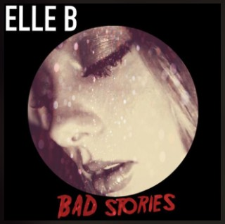 Elle B – Bad Stories