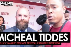 "Michael Tiddes Talks Netflix's Upcoming Film ""NAKED"", Working with Marlon Wayans & More at the Netflix ""NAKED"" Essence Festival Premiere (Video)"