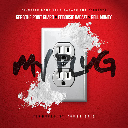 my-plug Gerb The Point Guard - My Plug Ft. Boosie Badazz & Rell Money