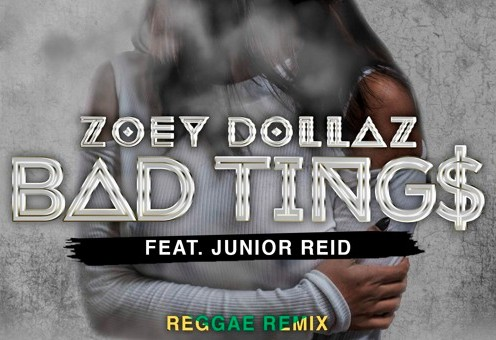 Zoey Dollaz x Junior Reid – Bad Tings (Reggae Remix)