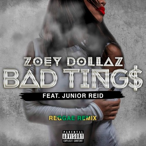 tings Zoey Dollaz x Junior Reid - Bad Tings (Reggae Remix)