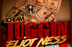 Eliot Ness – Juggin Ft. DJ Scream & Deadend Redd