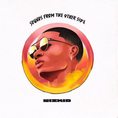 "wizkid-sftos-500x500 WizKid Taps Drake, Chris Brown & Trey Songz For ""Sounds From The Other Side"""