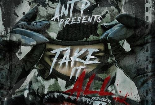 Ant P – Take It All