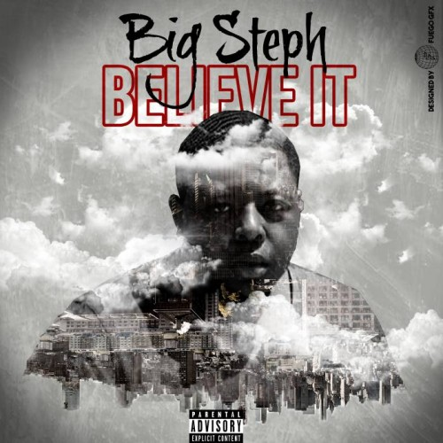 bigsteph-500x500 Big Steph - Believe It