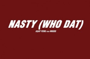 A$AP Ferg – Nasty (Who Dat) Ft. Migos