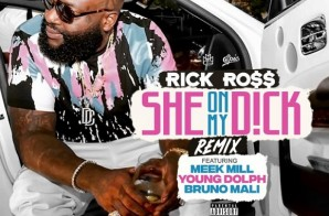 Rick Ross – She on My Dick (Remix) Ft. Meek Mill x Young Dolph x Bruno Mali