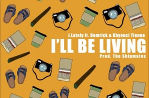 J.Lately – I'll Be Living Ft. Demrick & Khyenci Tienne