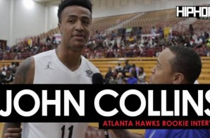 Atlanta Hawks Rookie John Collins Talks His Upcoming Rookie Season, The New Look Atlanta Hawks, NBA Summer League Play & More with HHS1987 (Video)
