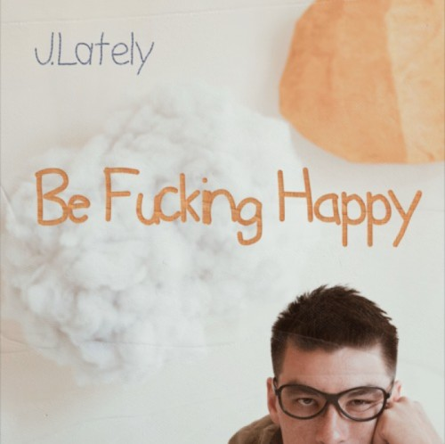 Screen-Shot-2017-09-22-at-8.20.31-AM-500x498 J.Lately - Be Fucking Happy (Album Stream)