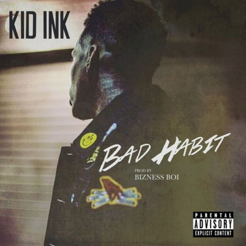 kid-ink-bad-habit-500x500 Kid Ink - Bad Habit
