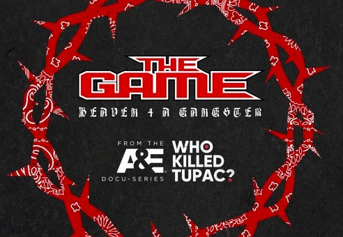 "The Game's ""Heaven 4 A Gangster"" To Be Theme Song For A&E's ""Who Killed Tupac?"" Series!"