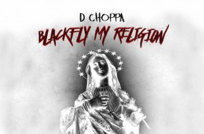 D Choppa – Blackfly My Religion (Mixtape)