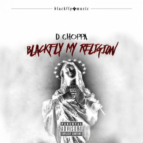 blackfly-my-religion-500x500 D Choppa - Blackfly My Religion (Mixtape)