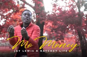 Jay Lewis – Mo Money Ft. Ratchet Life (Video)