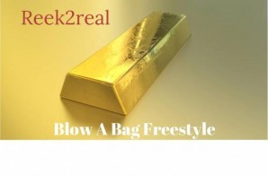 Reek2real – Blow A Bag (Freestyle)
