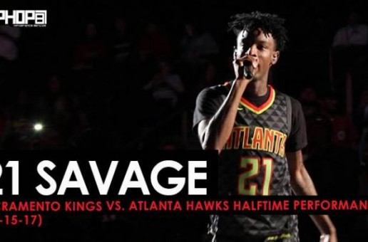 "21 Savage Performs ""Bank Account"" & More (Sacramento Kings vs. Atlanta Hawks Halftime Performance) (11-15-17)"