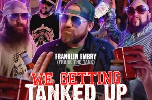 Franklin Embry – We Getting Tanked Up (Mixtape)