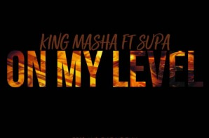 King Masha – On My Level Ft. Supa