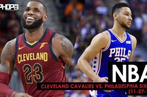 The King Holds Court in South Philly: Cleveland Cavaliers vs. Philadelphia Sixers (11-27-17) (Recap)