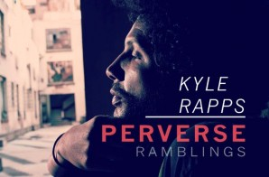 Kyle Rapps – Perverse Ramblings (Album Stream)