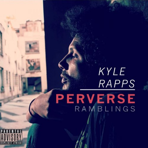 unnamed-8-500x500 Kyle Rapps - Perverse Ramblings (Album Stream)