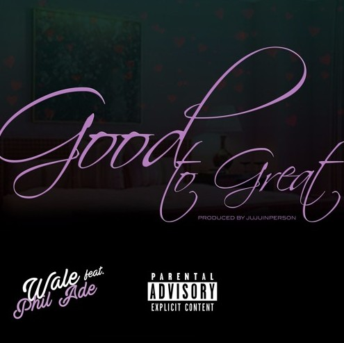wale Wale - Good to Great Ft. Phil Ade
