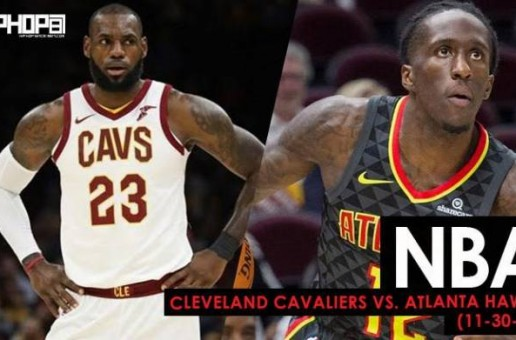 The King of the Land: Cleveland Cavaliers vs. Atlanta Hawks (11-30-17) (Recap)