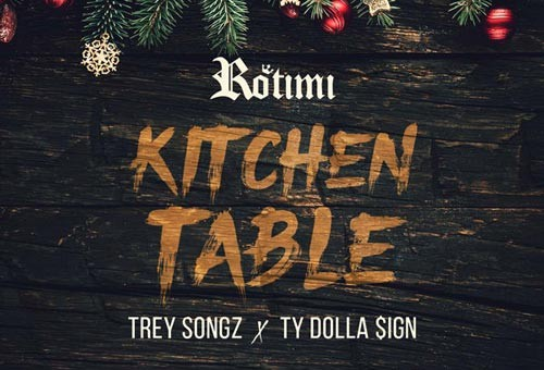 Rotimi – Kitchen Table (Remix) Ft. Trey Songz & Ty Dolla $ign