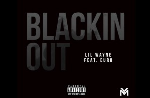 Lil Wayne – Blackin Out ft. Euro