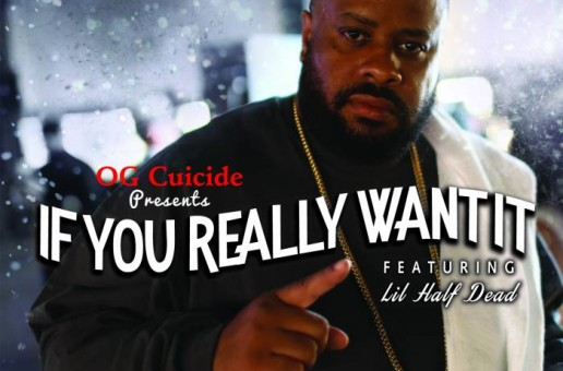OG Cuicide – If You Really Want It Ft. Lil Half Dead