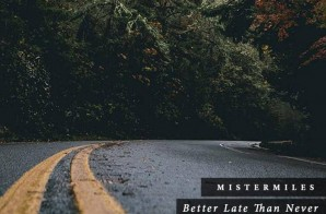 Mister Miles – Better Late Than Never