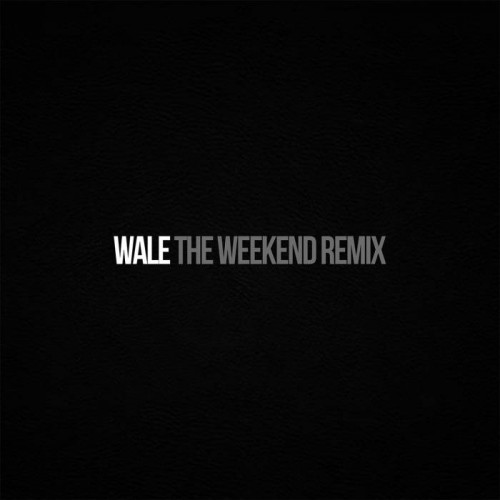 Wale – The Weeknd (Remix)