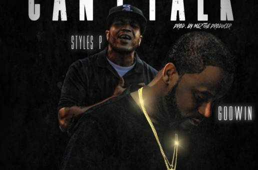 GodWin – Can I Talk Ft. Styles P