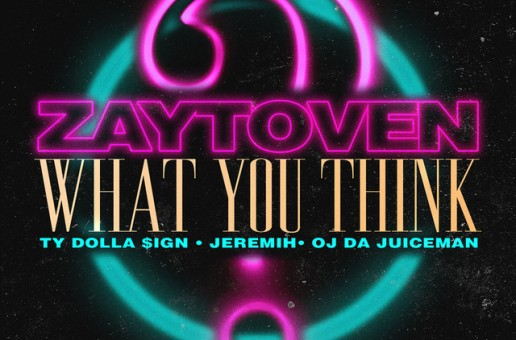 Zaytoven – What You Think Ft. Ty Dolla Sign, Jeremih & OJ Da Juiceman