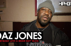"Daz Jones ""Everybody Luvs A Mean Guy"" Blog with HipHopSince1987"
