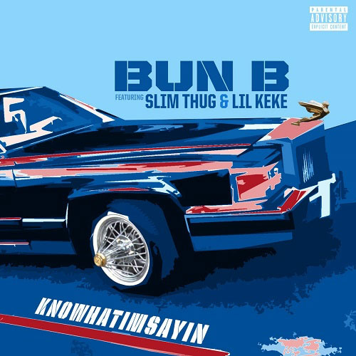 knowwhatimsayin Bun B – Know What I'm Sayin Ft. Slim Thug & Lil Keke