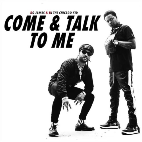 BJ-and-Ro-500x500 Ro James x BJ The Chicago Kid - Come & Talk To Me