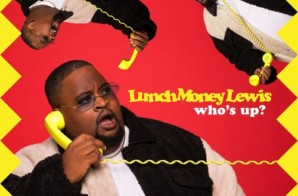 LunchMoney Lewis – Who's Up?