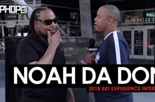 Noah Da Don Talks His Record 'Huh', His New Deal with Empire, Fatherhood in Hip-Hop & More at the 2018 BET Experience (Video)