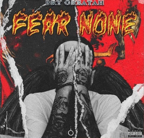 Screen-Shot-2018-07-13-at-10.35.02-AM-500x479 Bry Greatah - Fear None (Album Stream)