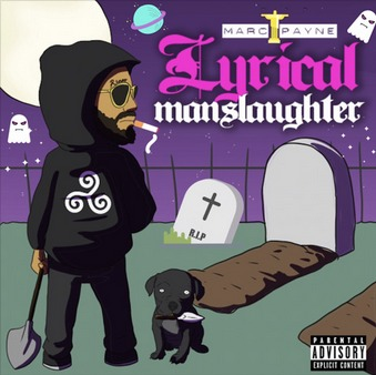 "Marc Payne Drops His Highly Anticipated Project ""Lyrical Manslaughter"""