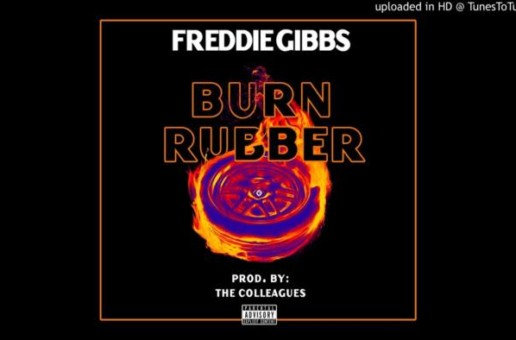 Freddie Gibbs – Burn Rubber (Prod by The Colleagues)